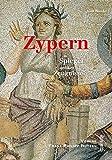 Zypern im Spiegel antiker Zeugnisse: Ein kulturhistorischer Reisebegleiter