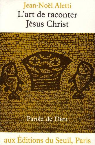 L'Art de raconter Jésus-Christ : L'écriture narrative de l'Évangile de Luc