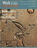 Welt und Umwelt der Bibel, Archäologie - Kunst - Geschichte Heft 22, 4 - Quartal 2001:  Echnaton und Nofretete - Pharaonen des Lichts - unbekannt