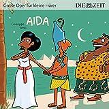 Aida Die ZEIT-Edition: Hörspiel mit Opernmusik - Große Oper für kleine Hörer