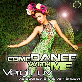 VergiLuv vs. Bounce Bro & Van Snyder-Come Dance With Me