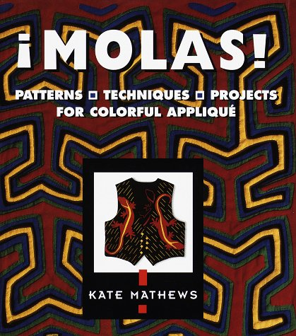 Molas!: Patterns, Techniques, Projects for Colorful Applique: Patterns, Techniques, Projects for Colourful Applique -