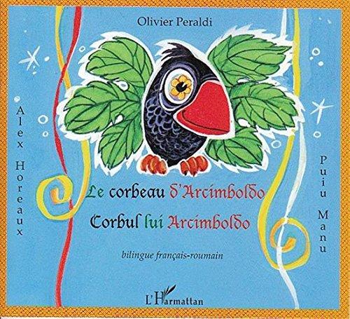 Le corbeau d'Arcimboldo : Corbul lui Arcimboldo, Edition bilingue français-roumain par Olivier Peraldi