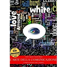 L'arte della comunicazione - Comunica, persuadi, seduci, conquista! (TERZA EDIZIONE)