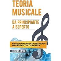 Teoria Musicale: Manuale per la comprensione degli elementi fondamentali di teoria della musica - Da principiante a…