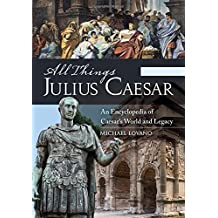 All Things Julius Caesar [2 volumes]: An Encyclopedia of Caesar's World and Legacy by Lovano, Michael (2014) Hardcover