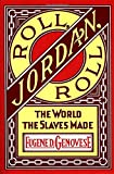 Roll, Jordan, Roll: The World the Slaves Made...