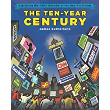 The Ten-Year Century: Explaining the First Decade of the New Millennium (English Edition)