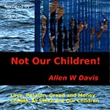 Front cover for the book Not Our Children! by Allen Davis