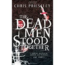 The Dead Men Stood Together by Chris Priestley (2013-09-12)