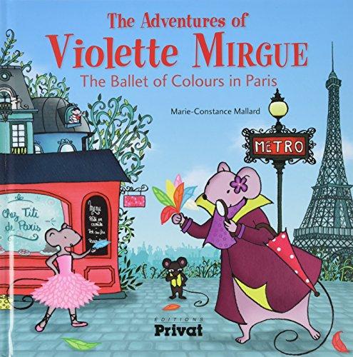 The adventures of Violette Mirgue : The ballet of colours in Paris par Marie-Constance Mallard
