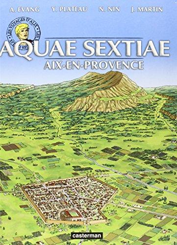 Les voyages d'Alix : Aquae sextiae : Aix-en-Provence par Alex Evang, Yves Plateau, Nuria Nin, J Martin