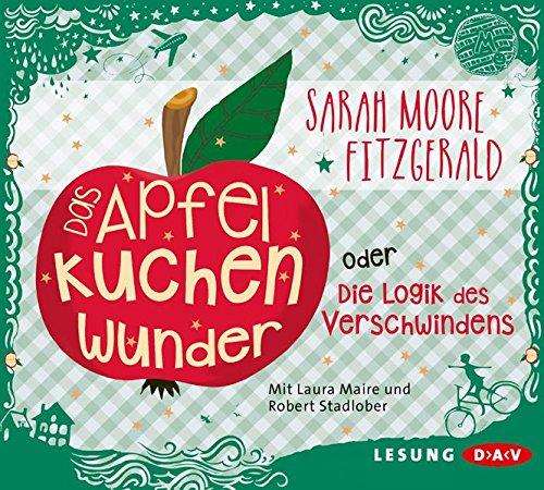 Das Apfelkuchenwunder oder Die Logik des Verschwindens: Lesung mit Laura Maire und Robert Stadlober (3 CDs)