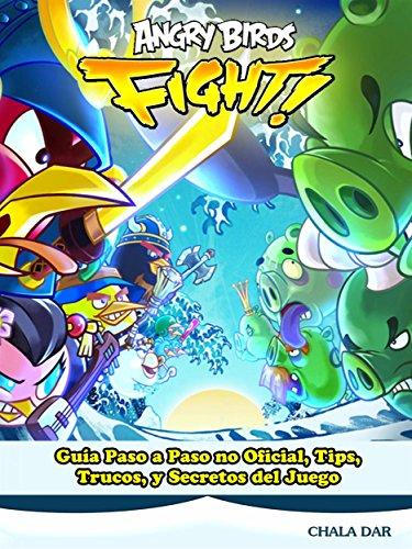 Angry Birds Fight! Guía Paso A Paso No Oficial, Tips, Trucos, Y Secretos Del Juego por Joshua Abbott