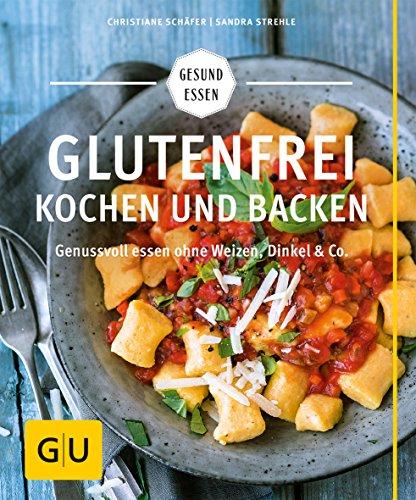 Glutenfrei kochen und backen: Genussvoll essen ohne Weizen, Dinkel & Co. (GU Gesund Essen) (Kochen Das Essen Von)