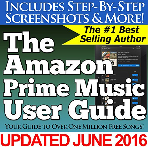 The Amazon Prime Music User Guide (Your Guide to Over One Million ...