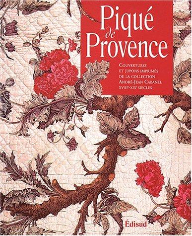 Piqué de Provence : couvertures et jupons imprimés de la collection d'André-Jean Cabanel 18-19e siècles par Kathryn Berenson