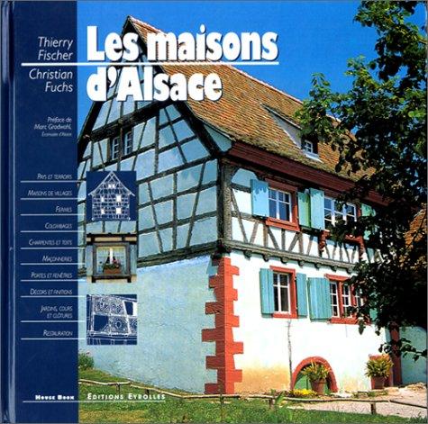 Les maisons d'Alsace par Thierry Fischer, Christian Fuchs