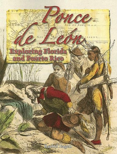Ponce de Leon: Exploring Florida and Puerto Rico (In the Footsteps of Explorers, Band 8)