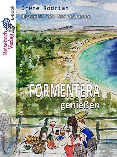 Formentera genießen: Rezepte und Geschichten
