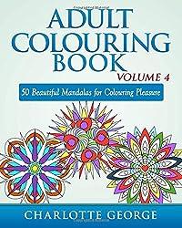 Adult Colouring Book - Volume 4: 50 Beautiful Mandalas for Colouring Pleasure (Adult Colouring Books)