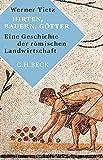 Hirten, Bauern, Götter: Eine Geschichte der römischen Landwirtschaft - Werner Tietz