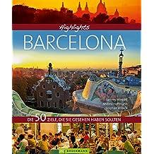 Highlights Barcelona: Die 50 Ziele, die Sie gesehen haben sollten. Ein Barcelona Bildband und Reiseführer in einem - mit Reise Know-How, Hotspots für Nachtschwärmer und Restauranttipps