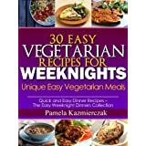 30 Easy Vegetarian Recipes For Weeknights – Unique Easy Vegetarian Meals (Quick and Easy Dinner Recipes – The Easy Weeknight Dinners Collection) (English Edition)
