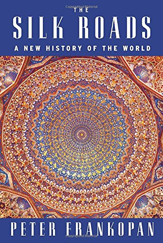 the-silk-roads-a-new-history-of-the-world