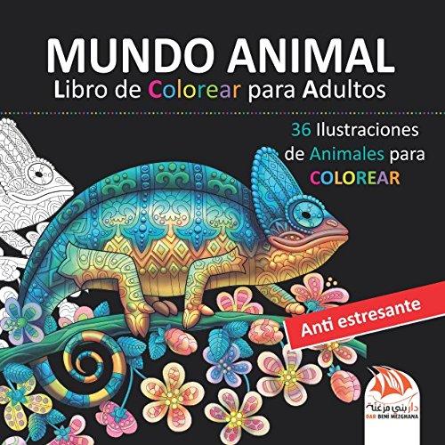 MUNDO ANIMAL - Libro de Colorear para Adultos: 36 Ilustraciones de Animales para COLOREAR - Anti estresante