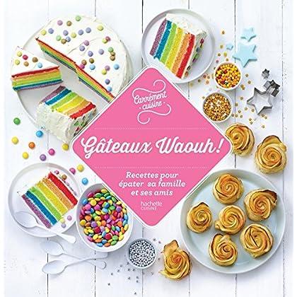 100 recettes Gâteaux Waouh ! : Recettes pour épater sa famille et ses amis (Carrément cuisine)