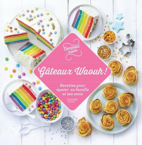 100 recettes Gâteaux Waouh !: Recettes pour épater sa famille et ses amis par Collectif