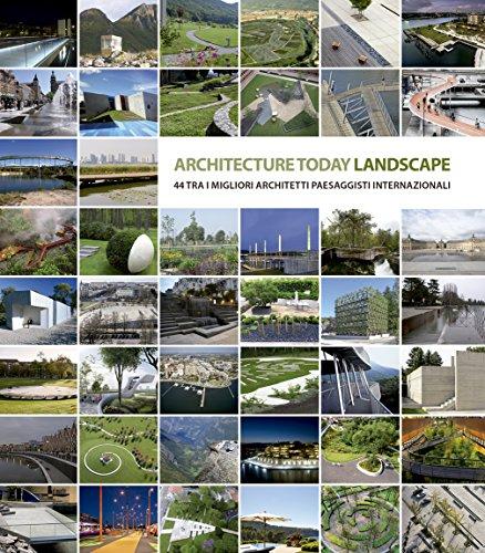 ARCHITECTURE TODAY LANDSCAPE: 44 tra i migliori Architetti Paesaggisti internazionali