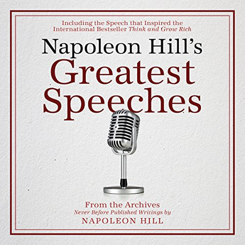 Napoleon Hill's Greatest Speeches: An Official Publication of The Napoleon Hill Foundation -  Napoleon Hill Foundation - Unabridged