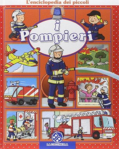 I pompieri. L'enciclopedia dei piccoli