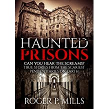Haunted Prisons: Can You Hear The Screams? True Stories From The Scariest Penitentiaries On Earth (True Horror Stories Book 1) (English Edition)
