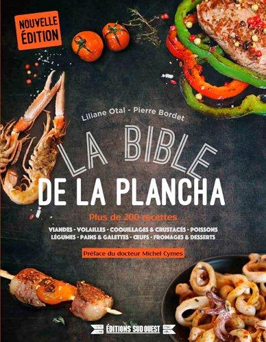 La bible de la plancha : Plus de 200 recettes par