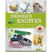 Ideenbuch Knüpfen: Kreative Knoten aus Paracord, Sisal, Kordel und mehr (Alles handgemacht)