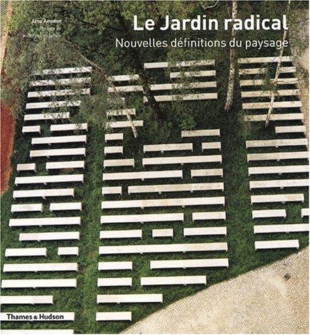 Le Jardin radical : Nouvelles Dfinitions du paysage