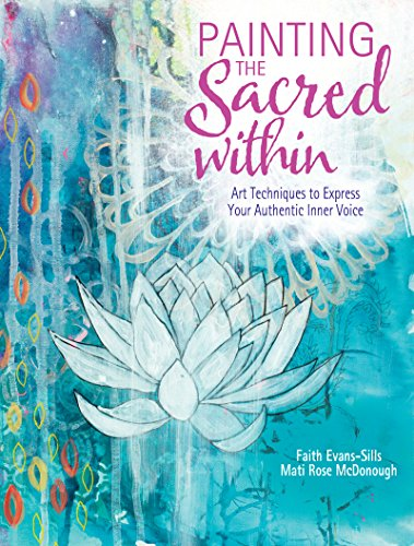 Painting the Sacred Within: Art Techniques to Express Your Authentic Inner Voice por Faith Evans-Sills