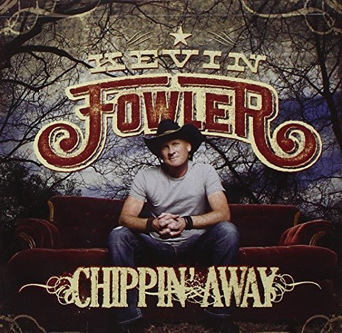 Chippin Away by Kevin Fowler (2011-08-09)