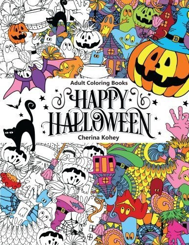 Adult Coloring Book: Happy Halloween : for Relaxation and Meditation (Volume 10) by Cherina Kohey (2015-10-04)