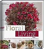 Floral Living: Dauerhafte Dekorationen