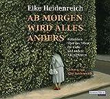 Ab morgen wird alles anders: Kolumnen über das Leben, die Liebe und andere Kleinigkeiten - Elke Heidenreich