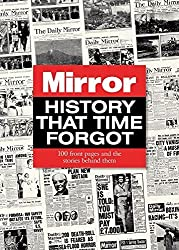 History That Time Forgot: 100 Front Pages and the Stories Behind Them by Adam Powley (2014-10-01)