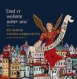 """""""Und er wohnte unter uns"""", Joh. 1,14 - Böhmische Krippenberge aus der Sammlung Friederike und Karl Heinz Klebe: Diözesanmuseum Regensburg, Kataloge und Schriften, Bd. 42 -"""