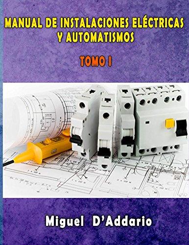 Manual de instalaciones eléctricas y Automatismos: Tomo I (Electricidad industrial nº 1) por Miguel D'Addario