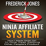 Ninja Affiliate System: How I Made 436,797 in One Year Selling Other People's Product