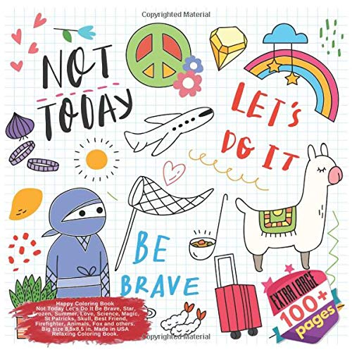 Happy Coloring Book Not Today Let's Do It Be Brave, Star, Frozen, Summer, Love, Science, Magic, St Patricks, Skull, Best Friend, Firefighter, Animals, ... Do It Be Brave and others Doodle, Band 1) (St Patricks Kunst)