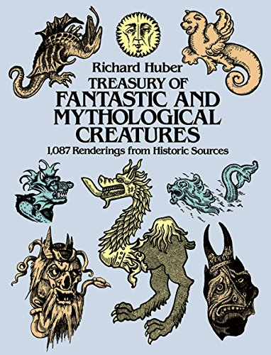 A Treasury of Fantastic and Mythological Creatures: 1, 087 Renderings from Historic Sources (Dover Pictorial Archive)